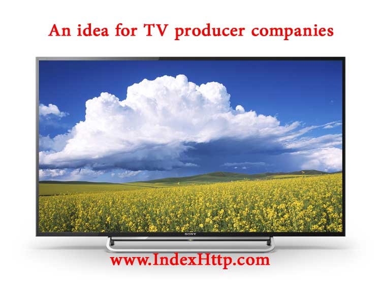 An idea for TV producer companies to improve TV for more sale and have Distinctive competence against the competitors. An idea An idea for TV producer companies an idea